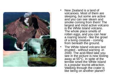 New Zealand is a land of volcanoes. Most of them are sleeping, but some are a...