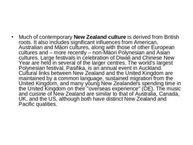 Much of contemporary New Zealand culture is derived from British roots. It al...