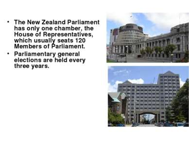 The New Zealand Parliament has only one chamber, the House of Representatives...