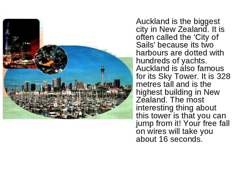 Auckland is the biggest city in New Zealand. It is often called the 'City of ...