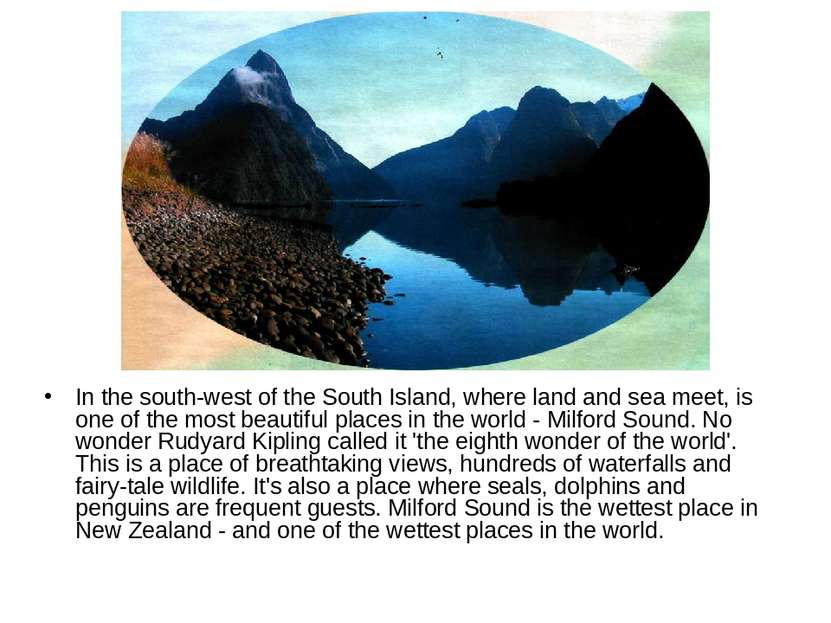 In the south-west of the South Island, where land and sea meet, is one of the...