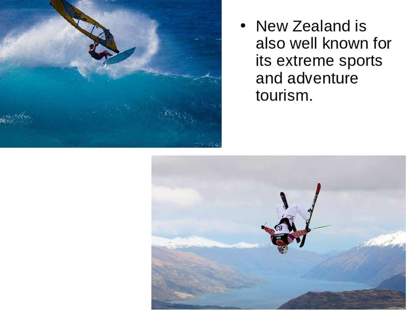 New Zealand is also well known for its extreme sports and adventure tourism.