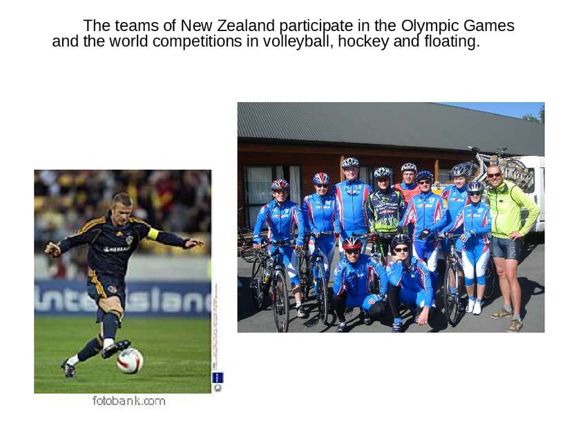 The teams of New Zealand participate in the Olympic Games and the world compe...
