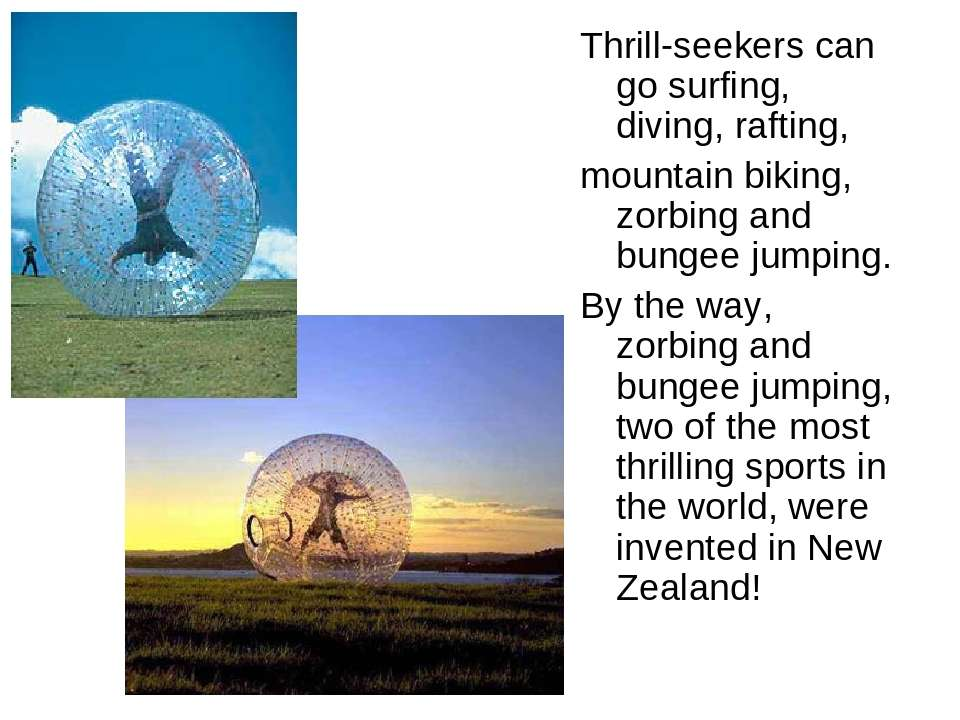 Thrill-seekers can go surfing, diving, rafting, mountain biking, zorbing and ...