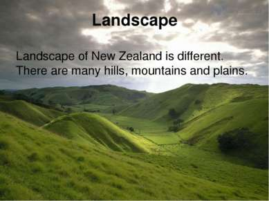 Landscape Landscape of New Zealand is different. There are many hills, mounta...