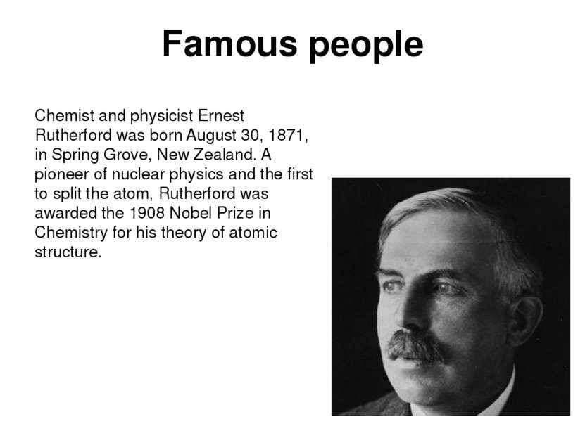 Famous people Chemist and physicist Ernest Rutherford was born August 30, 187...