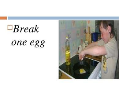 Break one egg