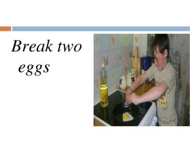 Break two eggs