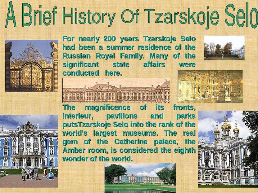 For nearly 200 years Tzarskoje Selo had been a summer residence of the Russia...