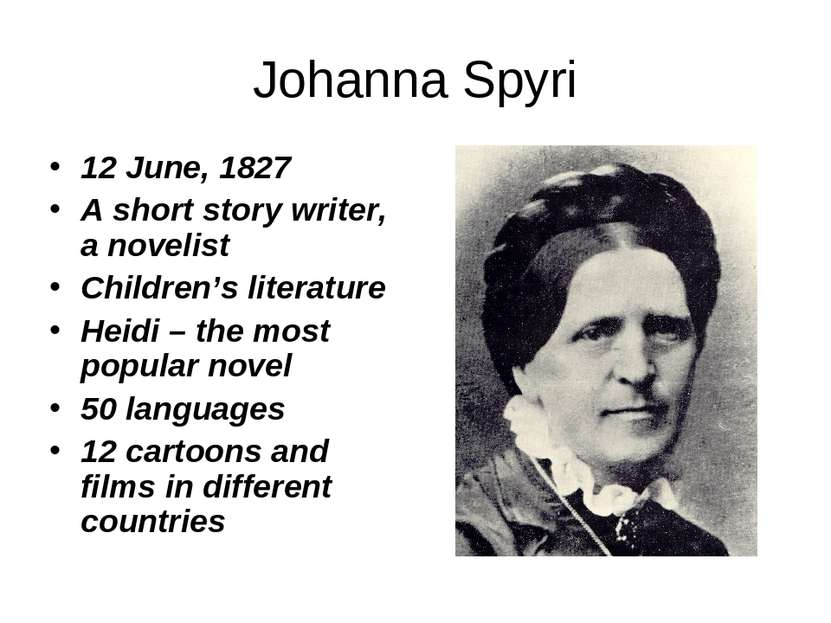 Johanna Spyri 12 June, 1827 A short story writer, a novelist Children's liter...