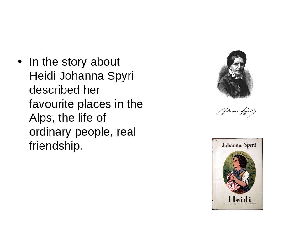 In the story about Heidi Johanna Spyri described her favourite places in the ...
