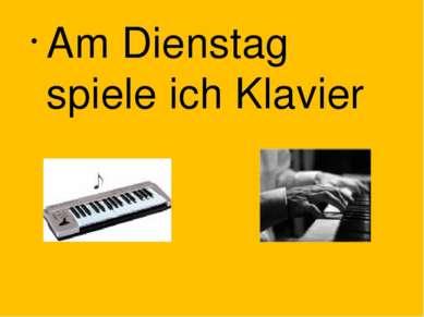 Am Dienstag spiele ich Klavier