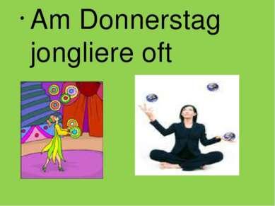 Am Donnerstag jongliere oft
