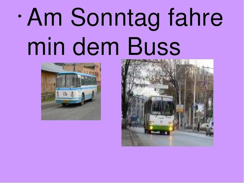 Am Sonntag fahre min dem Buss