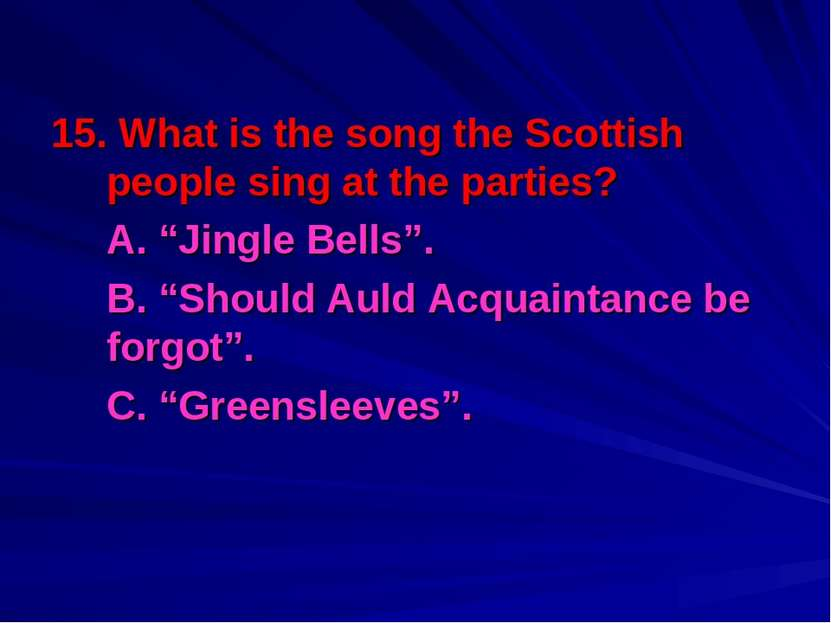 """15. What is the song the Scottish people sing at the parties? A. """"Jingle Bell..."""