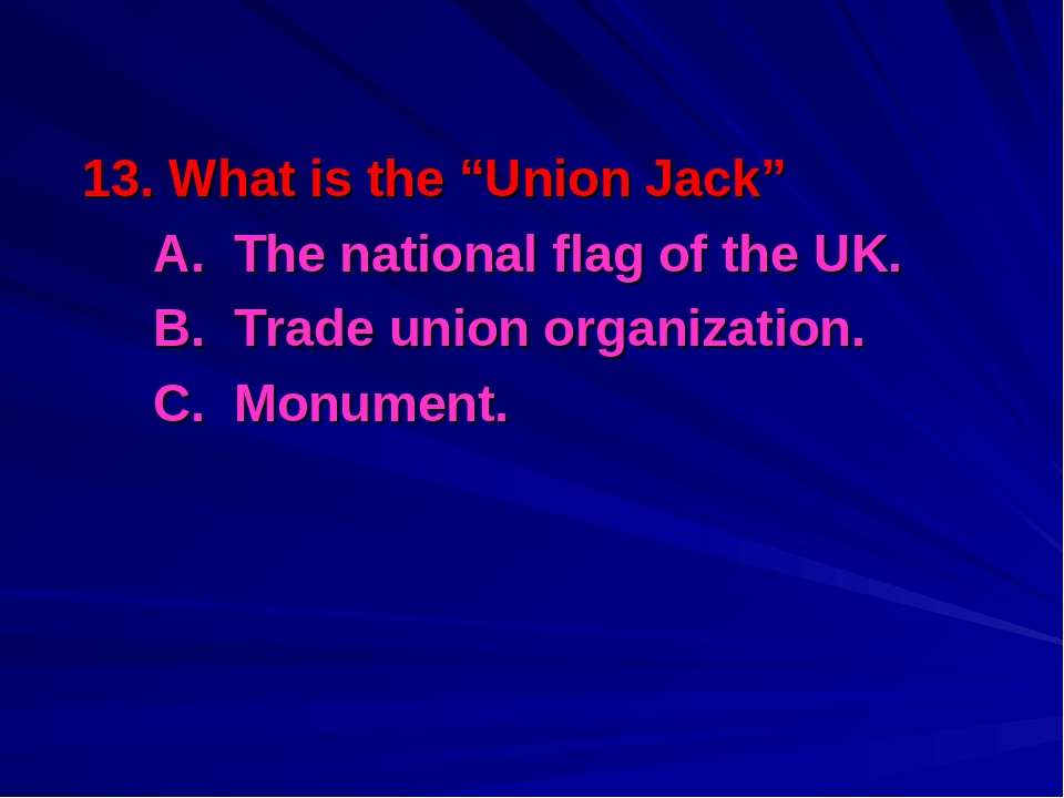 """13. What is the """"Union Jack"""" A. The national flag of the UK. B. Trade union o..."""
