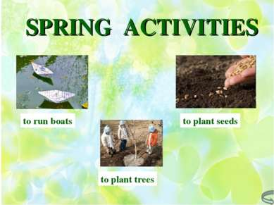 SPRING ACTIVITIES to plant seeds to plant trees to run boats
