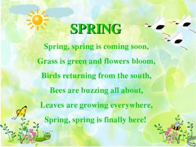 SPRING Spring, spring is coming soon, Grass is green and flowers bloom, Birds...
