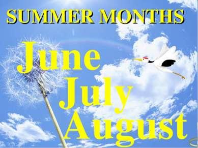 June July August SUMMER MONTHS