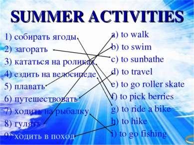 a) to walk b) to swim c) to sunbathe d) to travel e) to go roller skate f) to...