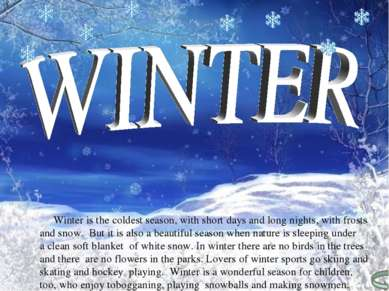 Winter is the coldest season, with short days and long nights, with frosts an...