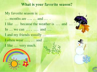What is your favorite season? My favorite season is …. … months are …, … and ...
