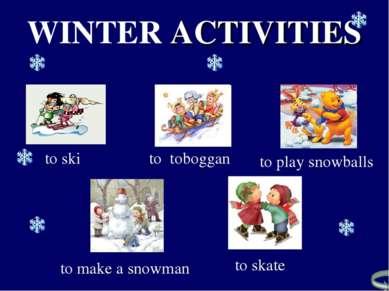to toboggan to ski to skate to make a snowman to play snowballs WINTER ACTIVI...