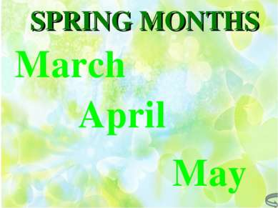 SPRING MONTHS March April May