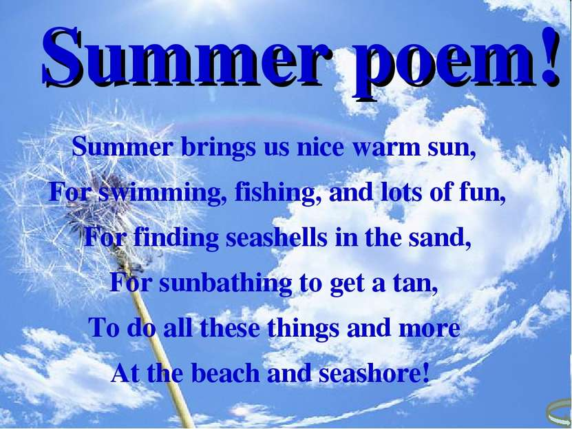 Summer brings us nice warm sun, For swimming, fishing, and lots of fun, For f...