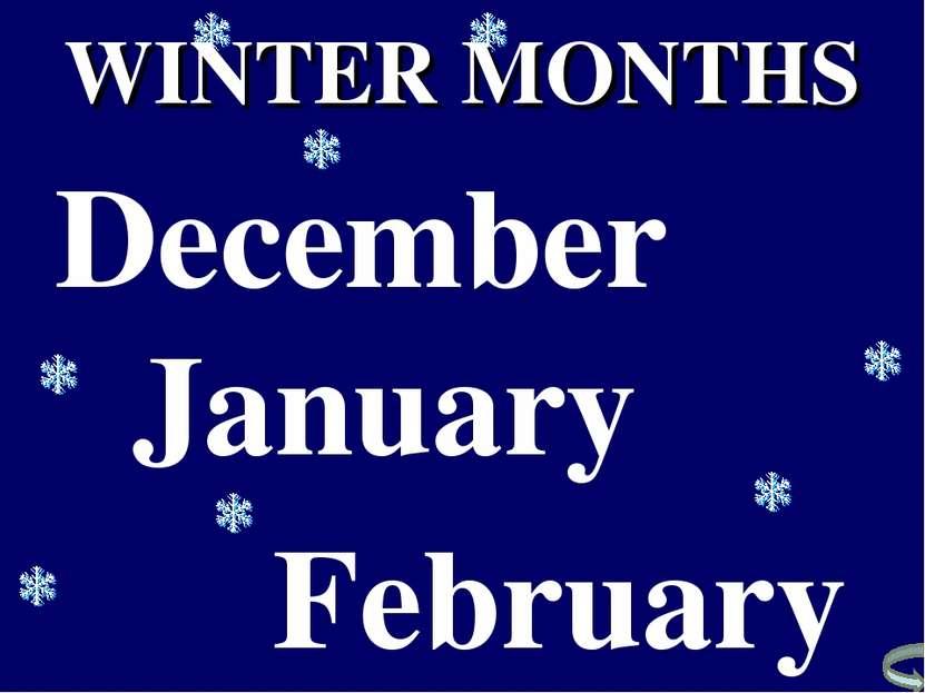 January February December WINTER MONTHS