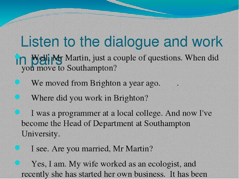 Listen to the dialogue and work in pairs ―Well, Mr Martin, just a couple of q...