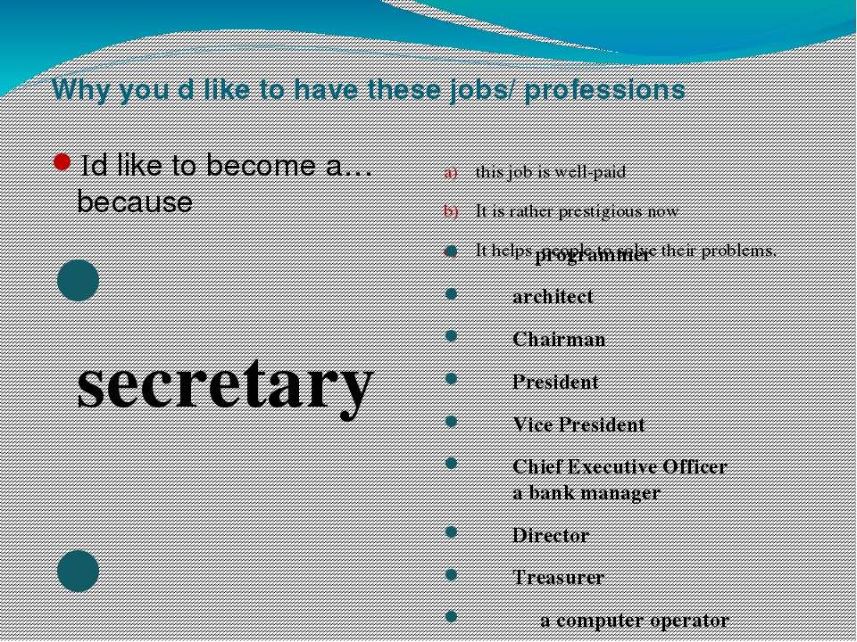 Why you d like to have these jobs/ professions I d like to become a… because ...