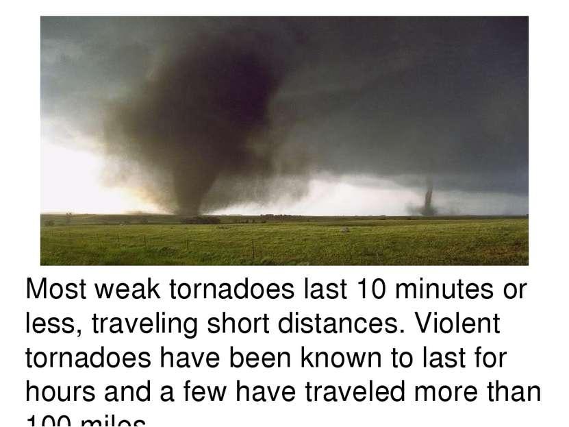 Most weak tornadoes last 10 minutes or less, traveling short distances. Viole...