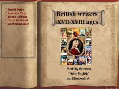 "Made by the team ""Hello English"" and Efimova E.A. British writers XVII-XVIII ..."