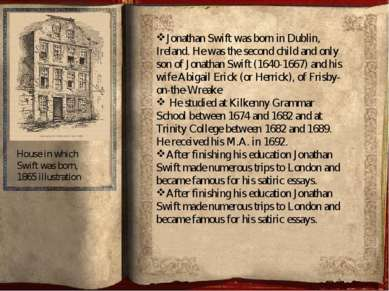 Jonathan Swift was born in Dublin, Ireland. He was the second child and o...
