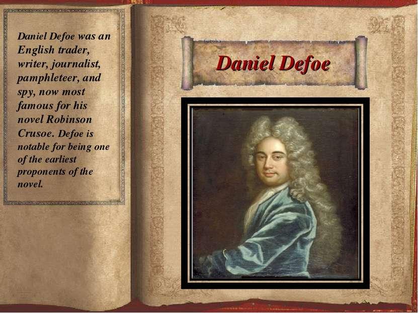 Daniel Defoe Daniel Defoe was an English trader, writer, journalist, pamphlet...