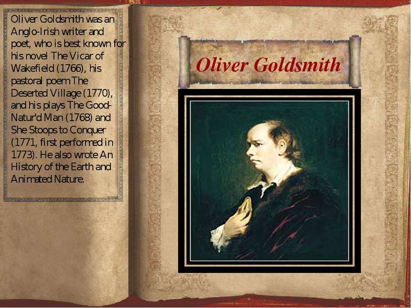 Oliver Goldsmith Oliver Goldsmith was an Anglo-Irish writer and poet, who is ...