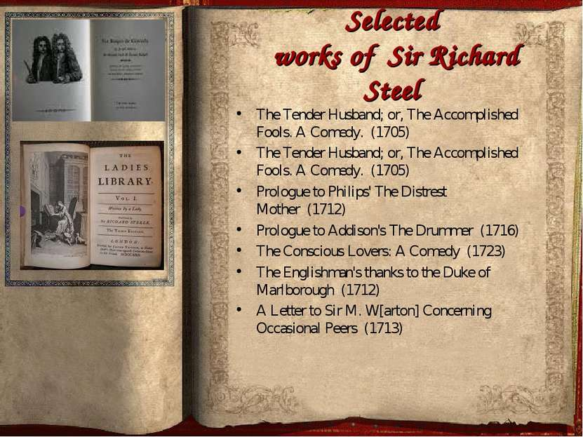 Selected works of Sir Richard Steel The Tender Husband; or, The Accomplished ...