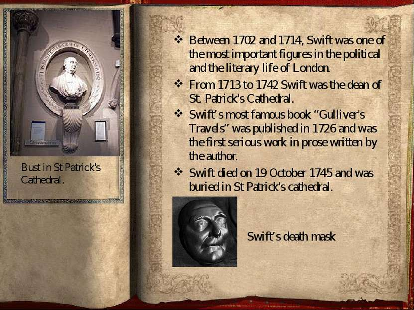 Between 1702 and 1714, Swift was one of the most important figures in the pol...