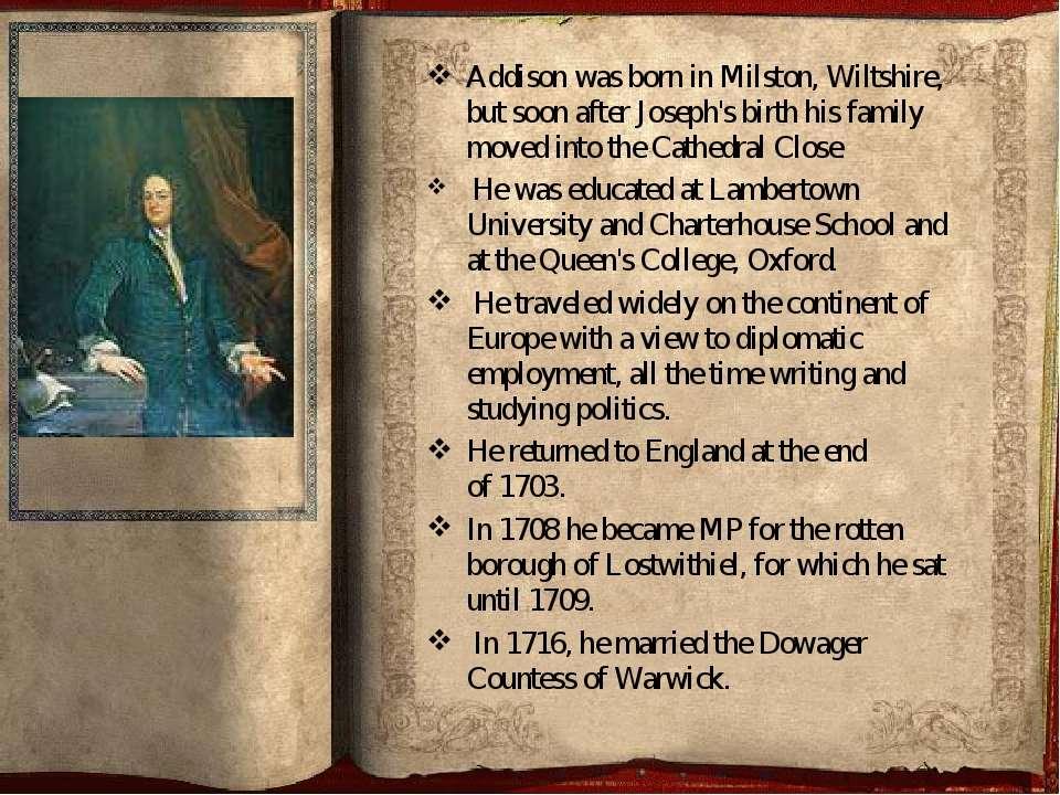 Addison was born inMilston,Wiltshire, but soon after Joseph's birth his fam...