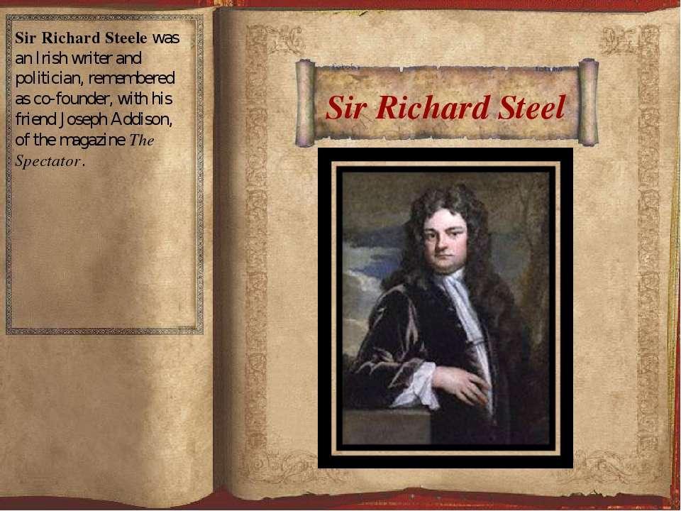 Sir Richard Steel Sir Richard Steelewas anIrishwriter and politician, reme...