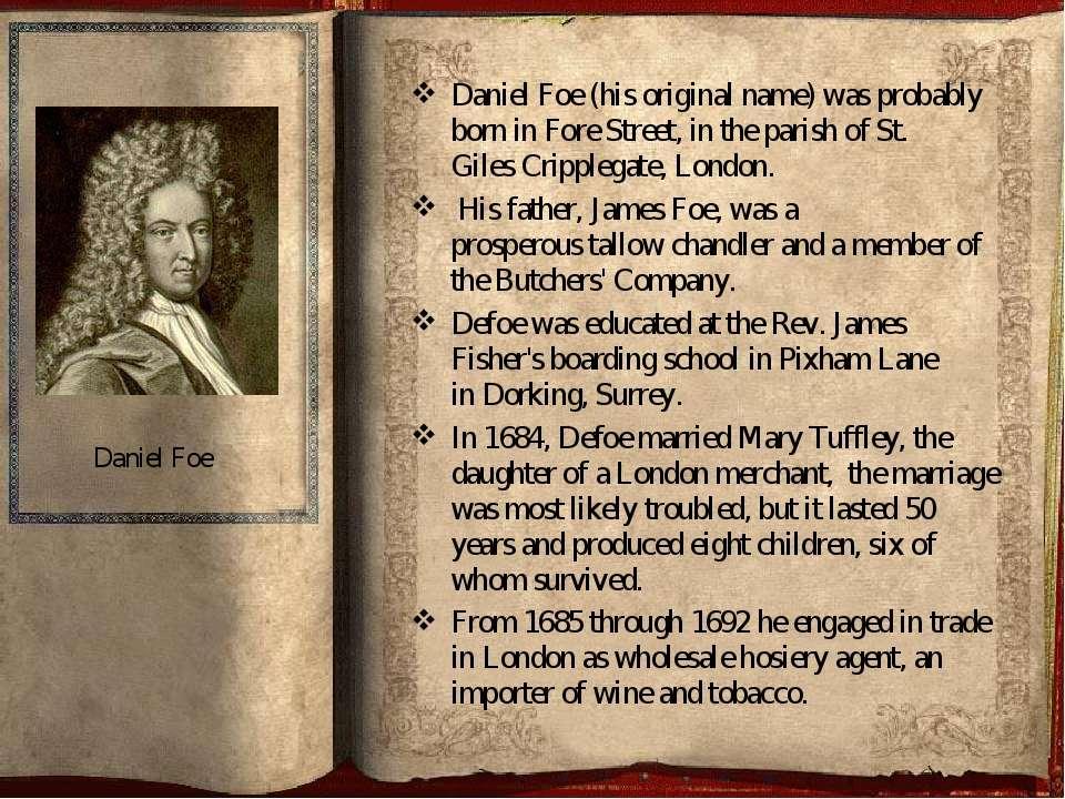 Daniel Foe (his original name) was probably born inFore Street,in the paris...