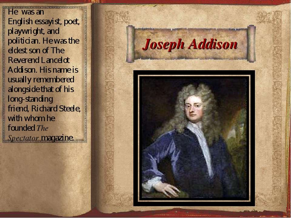 Joseph Addison He was an Englishessayist,poet,playwright, and politician. ...