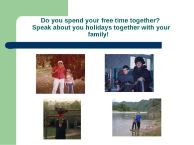Do you spend your free time together? Speak about you holidays together with ...