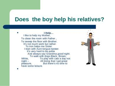 Does the boy help his relatives? I Help… I like to help my Mother, To clean t...