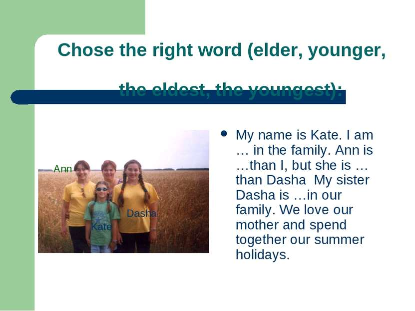 Chose the right word (elder, younger, the eldest, the youngest): My name is K...