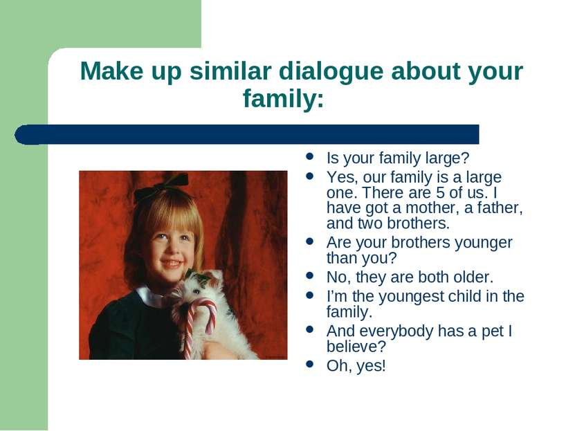 Make up similar dialogue about your family: Is your family large? Yes, our fa...