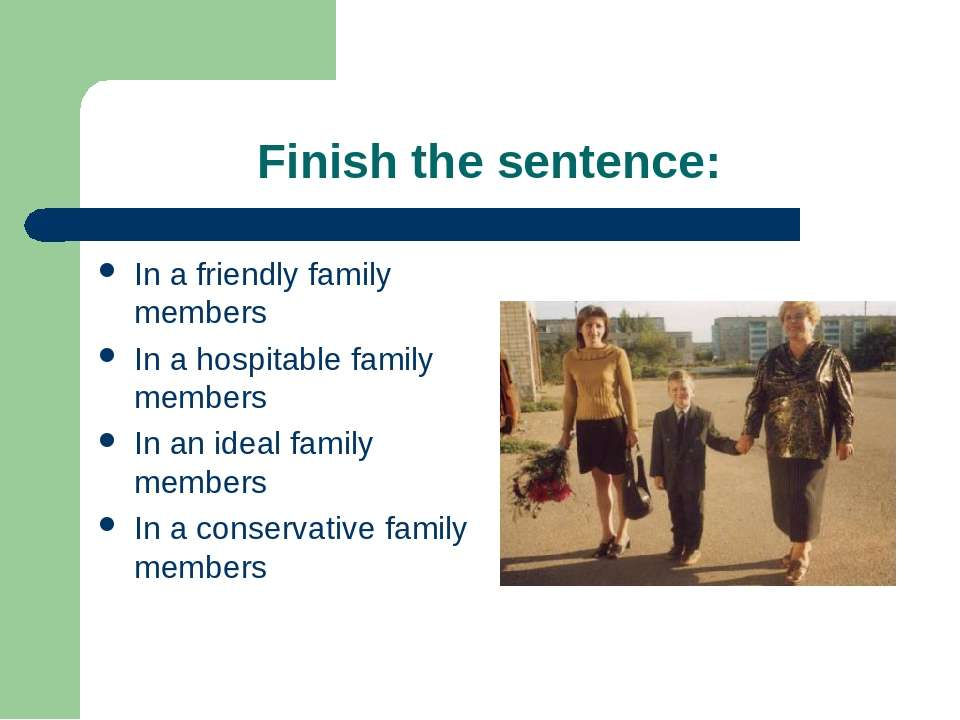 Finish the sentence: In a friendly family members In a hospitable family memb...