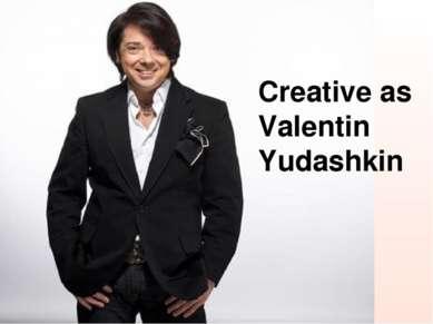 Creative as Valentin Yudashkin