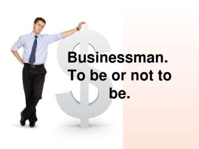 Businessman. To be or not to be.